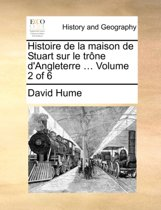Histoire de La Maison de Stuart Sur Le Trne D'Angleterre ... Volume 2 of 6