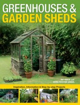 Greenhouses & Garden Sheds: Inspiration, Information & Step-by-Step Projects