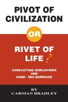 Pivot of Civilization or Rivet of Life? Conflicting Worldviews and Same-Sex Marriage