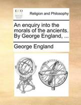 An Enquiry Into the Morals of the Ancients. by George England,