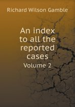 An Index to All the Reported Cases Volume 2