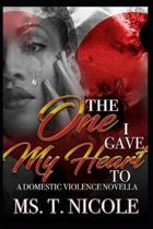 The One I Gave My Heart To: A Domestic Violence Novella