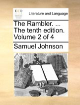 The Rambler. ... the Tenth Edition. Volume 2 of 4