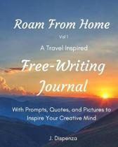 Roam From Home Vol 1 A Travel Inspired Free-Writing Journal