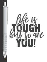 Life Is Tough But So Are You!