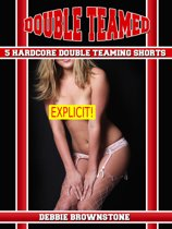 Double Teamed (Five Hardcore Double Teaming Erotica Shorts)