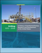 21st Century Geothermal Energy: A History of Geothermal Energy Research and Development in the United States - Volume 2 - Drilling 1976-2006