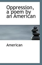 Oppression, a Poem by an American