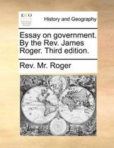 Essay on Government. by the Rev. James Roger. Third Edition