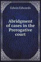 Abridgment of Cases in the Prerogative Court