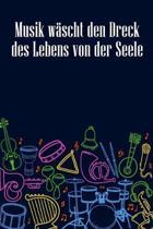 Musik w�scht den Dreck des Lebens von der Seele: Notenheft DIN-A5 mit 100 Seiten leerer Notenzeilen zum Notieren von Melodien und Noten f�r Komponisti