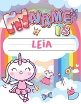 My Name is Leia: Personalized Primary Tracing Book / Learning How to Write Their Name / Practice Paper Designed for Kids in Preschool a