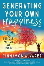 Generating Your Own Happiness: It's Time for Purpose, Passion, and Power