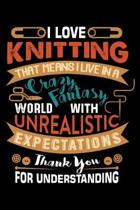 I Love Knitting That Means I Live In A Crazy Fantasy World With Unrealistic Expectations Thank You For Understanding: Knitting lined journal Gifts. Be