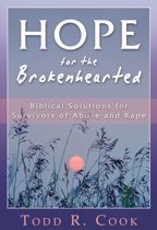 Hope for the Brokenhearted: Biblical Solutions for Survivors of Abuse and Rape