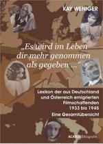 'Es wird im Leben dir mehr genommen als gegeben …' Lexikon der aus Deutschland und Österreich emigrierten Filmschaffenden 1933 bis 1945