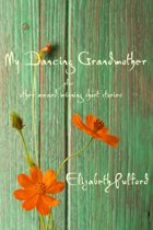 My Dancing Grandmother plus other award winning short stories