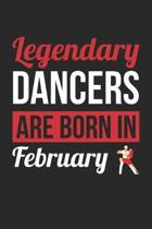 Dancing Notebook - Legendary Dancers Are Born In February Journal - Birthday Gift for Dancer Diary