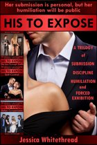 His to Expose: A Trilogy of Submission, Discipline, Humiliation, and Forced Exhibition
