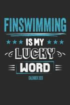 Finswimming Is My Lucky Word Calender 2020: Funny Cool Finswimmer Calender 2020 - Monthly & Weekly Planner - 6x9 - 128 Pages - Cute Gift For Finswimmi