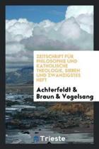 Zeitschrift F r Philosophie Und Katholische Theologie, Sieben Und Zwanzigstes Heft