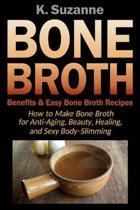 Bone Broth Benefits & Easy Bone Broth Recipes