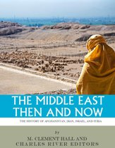 The Middle East Then and Now: The History of Israel, Iran, Syria and Afghanistan