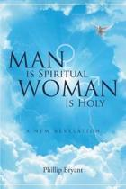Man Is Spiritual Woman Is Holy