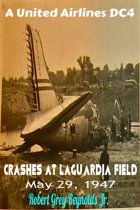 A United Airlines DC4 Crashes At LaGuardia Field May 29, 1947