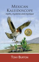 Mexican Kaleidoscope: Myths, Mysteries and Mystique