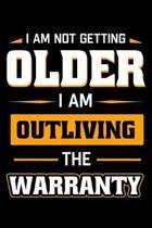 I Am Not Getting Older I Am Outliving The Warranty