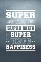Super Grammy Super Wife Super Tired Happiness: Family life Grandma Mom love marriage friendship parenting wedding divorce Memory dating Journal Blank