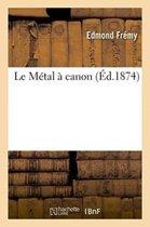 Le M�tal � Canon