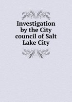 Investigation by the City Council of Salt Lake City