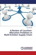 A Review of Location-Allocation Problems in Multi-Echelon Supply Chain