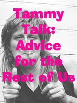 TammyTalk: Advice for the Rest of Us