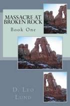 Massacre at Broken Rock - Book One