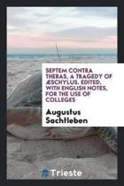 Septem Contra Thebas, a Tragedy of schylus. Edited, with English Notes, for the Use of Colleges