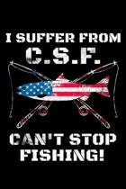 I Suffer From C.S.F. Can't Stop Fishing
