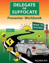 Delegate or Suffocate - Presenter Workbook