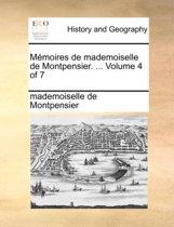 Memoires de Mademoiselle de Montpensier. ... Volume 4 of 7