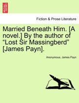 Married Beneath Him. [a Novel.] by the Author of Lost Sir Massingberd [james Payn].