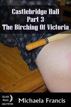 The Birching of Victoria: Castlebridge Hall Book 3