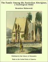 The Family Among the Australian Aborigines: A Sociological Study