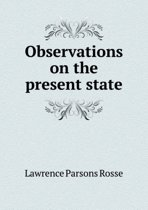 Observations on the Present State