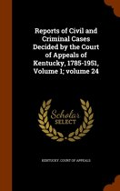 Reports of Civil and Criminal Cases Decided by the Court of Appeals of Kentucky, 1785-1951, Volume 1;volume 24