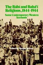 The Babi and Baha'i Religions, 1844-1944