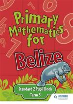 Primary Mathematics for Belize Standard 2 Pupil's Book Term 3