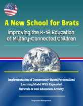 A New School for Brats: Improving the K-12 Education of Military-Connected Children - Implementation of Competency-Based Personalized Learning Model With Expanded Network of DoD Education Activity
