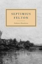 Septimius Felton: or, The Elixir of Life